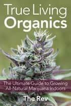 True Living Organics ebook by The Rev