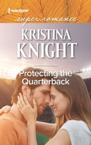 Protecting the Quarterback ebook by Kristina Knight