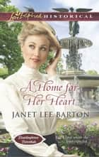 A Home for Her Heart (Mills & Boon Love Inspired Historical) (Boardinghouse Betrothals, Book 3) ebook by Janet Lee Barton