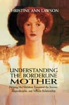 Understanding the Borderline Mother ebook by Christine Ann Lawson