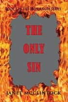 The Only Sin - Book 3 of the Iron Angel Series ebook by Janet McClintock