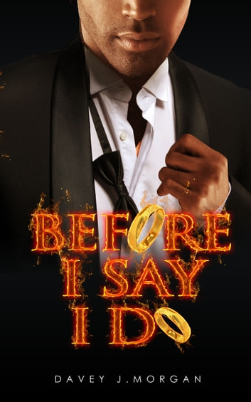 Before I Say I Do - Old Flames and New Beginnings ebook by Davey J. Morgan