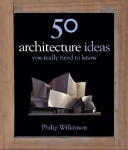 50 Architecture Ideas You Really Need to Know ebook by Philip Wilkinson