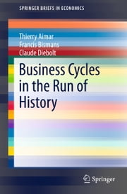Business Cycles in the Run of History ebook by Thierry Aimar, Francis Bismans, Claude Diebolt