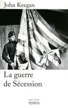 La guerre de Sécession ebook by John KEEGAN