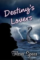 Destiny's Lovers ebook by Flora Speer