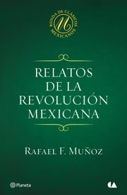 Relatos de la Revolución mexicana ebook by Rafael F. Muñoz