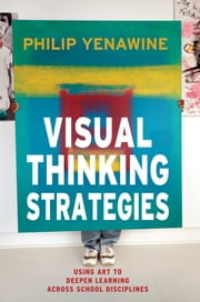 Visual Thinking Strategies - Using Art to Deepen Learning Across School Disciplines ebook by Philip Yenawine
