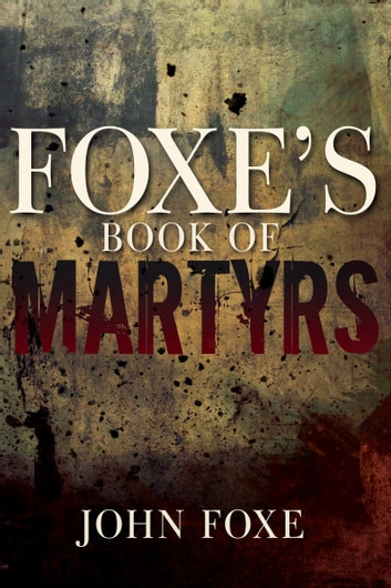 Foxe's Book of Martyrs 電子書籍 by John Foxe