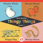Thingy Things - Whaley Whale, Moosey Moose, Sluggy Slug, and Wormy Worm ebook by Chris Raschka