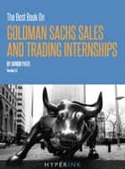 The Best Book On Goldman Sachs Sales And Trading Internships ebook by Avnish Patel
