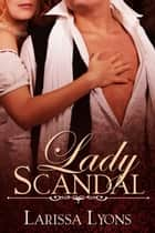 Lady Scandal (A Fun & Sexy Regency Romance) ebook by Larissa Lyons