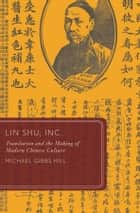 Lin Shu, Inc. ebook by Michael Gibbs Hill