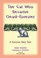 THE CAT WHO BECAME HEAD-FORRESTER - A Russian Fairy Story - Baba Indaba Children's Stories - Issue 89 ebook by Anon E Mouse