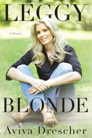 Leggy Blonde - A Memoir ebook by Aviva Drescher