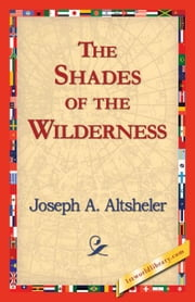 The Shades of the Wilderness ebook by Altsheler, Joseph A.