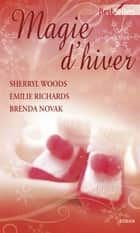Magie d'hiver - Anthologie ebook by Sherryl Woods, Emilie Richards, Brenda Novak