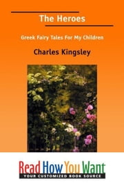 The Heroes: Greek Fairy Tales For My Children ebook by Kingsley Charles