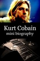 Kurt Cobain Mini Biography ebook by eBios