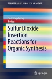 Sulfur Dioxide Insertion Reactions for Organic Synthesis ebook by Danqing Zheng, Jie Wu