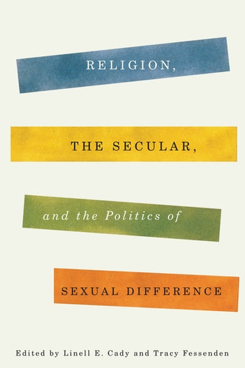 Religion, the Secular, and the Politics of Sexual Difference ebook by