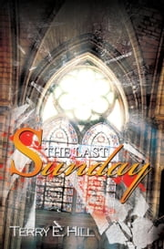 The Last Sunday ebook by Terry E. Hill