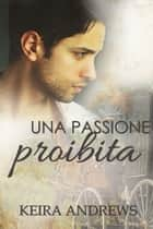 Una passione proibita ebook by Keira Andrews