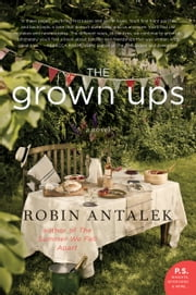 The Grown Ups - A Novel ebook by Robin Antalek
