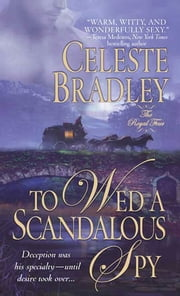 To Wed A Scandalous Spy - The Royal Four ebook by Celeste Bradley