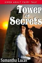 Tower Of Secrets ebook by Samantha Lucas