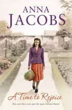 A Time to Rejoice - Book Three in the the gripping, uplifting Rivenshaw Saga set at the close of World War Two 電子書 by Anna Jacobs