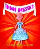 10,000 Dresses ebook by Rex Ray, Marcus Ewert