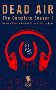 Dead Air: The Complete Season 1 ebook by Gwenda Bond, Rachel Caine, Carrie Ryan