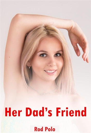 Her Dad's Friend ebook by Rod Polo