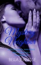 Mystery Neighbor: Insatiable Appetites Standalone Book 3 ebook by Bella Jeanisse