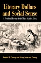 Literary Dollars and Social Sense - A People's History of the Mass Market Book ebook by