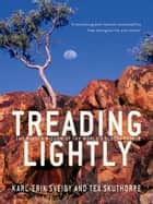 Treading Lightly: The Hidden Wisdom Of The World's Oldest People ebook by Karl-Erik Sveiby and Tex Skuthorpe