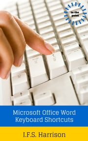 Microsoft Office Word Keyboard Shortcuts ebook by IFS Harrison