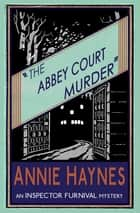 The Abbey Court Murder - An Inspector Furnival Mystery ebook by Annie Haynes