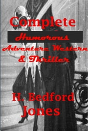Complete Humorous Adventure Western & Thriller ebook by H. Bedford Jones
