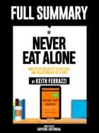 "Full Summary Of ""Never Eat Alone: And other Secrets to Success, One Relationship at a Time – By Keith Ferrazzi"" ebook by Sapiens Editorial, Sapiens Editorial"