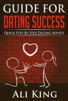 Guide For Dating Success ebook by Ali King