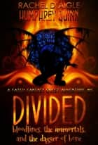 Divided (Bloodlines, The Immortal, and The Dagger of Bone) - Fated Fantasy Quest Adventure, #5 ebook by Rachel Daigle, Humphrey Quinn