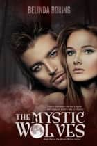 The Mystic Wolves (#1, The Mystic Wolves) ebook by Belinda Boring