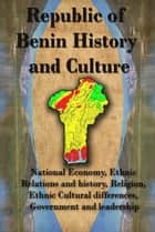 History and Culture, Republic of Benin - National Economy of Benin, Ethnic Relations and history, Religion, Ethnic Cultural differences, Government and leadership ebook by Sampson Jerry