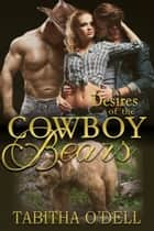 Desires of the Cowboy Bears ebook by Tabitha O'Dell