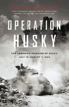 Operation Husky ebook by Mark Zuehlke
