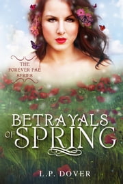 Betrayals of Spring (Forever Fae, #2) ebook by L.P. Dover