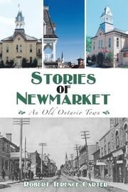 Stories of Newmarket - An Old Ontario Town ebook by Robert Terence Carter