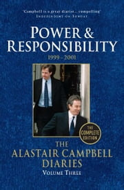 Diaries Volume Three - Power and Responsibility ebook by Alastair Campbell
